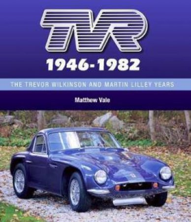 TVR 1946-1982: The Trevor Wilkinson And Martin Lilley Years by Matthew Vale