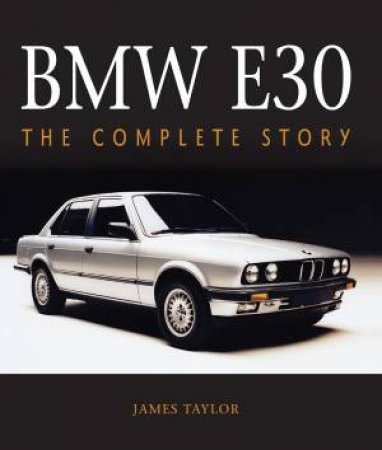 BMW E30: The Complete Story by James Taylor
