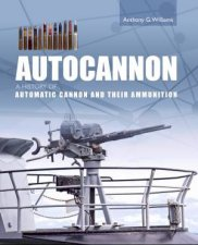 Autocannon A History Of Automatic Cannon And Ammunition
