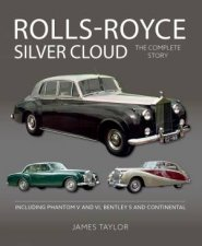 RollsRoyce Silver Cloud  The Complete Story Including Phantom V and VI Bentley S and Continental