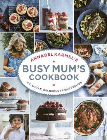Annabel Karmels Busy Mums Cookbook