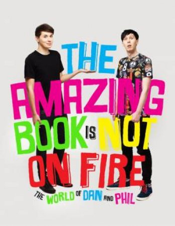 The Amazing Book is Not on Fire: The World of Dan and Phil by Dan Howell & Phil Lester