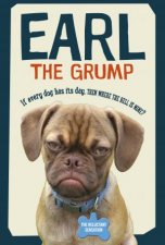 Earl The Grump: If Every Dog Has His Day, Then Where The Hell Is Mine? by Derek Bloomfield & Christie Bloomfield