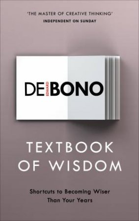 Textbook Of Wisdom: Shortcuts To Becoming Wiser Than Your Years by Edward de Bono