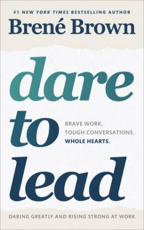 Dare To Lead: Bold Work. Tough Conversations. Whole Hearts. by Brene Brown