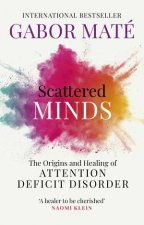 Scattered Minds The Origins and Healing of Attention Deficit Disorder