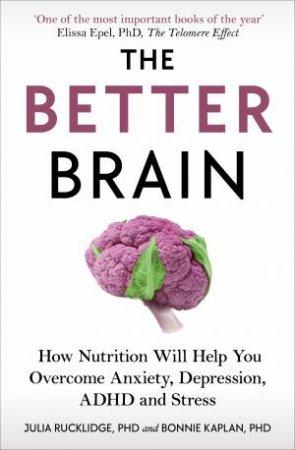 The Better Brain by Bonnie J Kaplan & Julia J Rucklidge