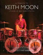 Keith Moon: There Is No Substitute by Ian Snowball