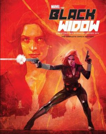 Marvel's The Black Widow Creating The Avenging Super-Spy by Michael Mallory