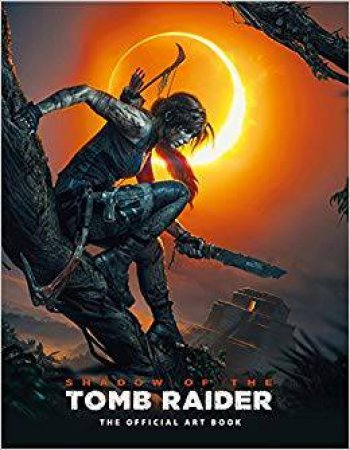 The Offical Art Book: Shadow Of The Tomb Raider