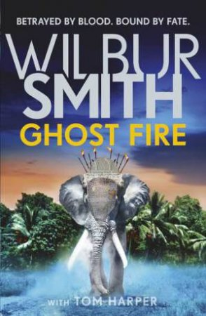 Ghost Fire by Wilbur Smith & Tom Harper