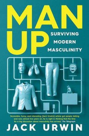 Man Up: Surviving Modern Masculinty by Jack Urwin