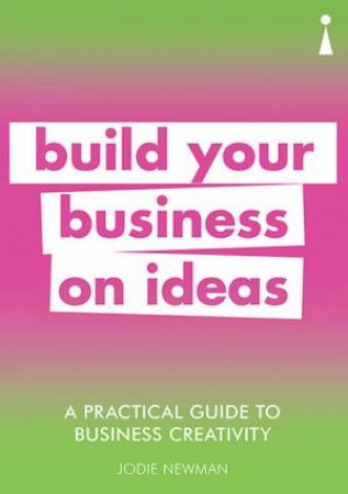 A Practical Guide To Business Creativity by Jodie Newman