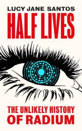 Half Lives by Lucy Jane Santos & Lucy Jane Santos