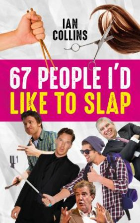 67 People I'd Like To Slap by Ian Collins