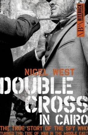 Double Cross In Cairo by Nigel West