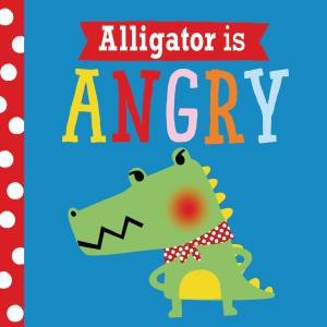Alligator Is Angry by Rosie Greening