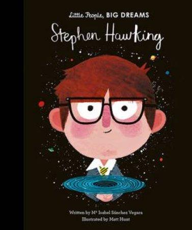Little People, Big Dreams: Stephen Hawking by Isabel Sanchez Vegara & Matt Hunt