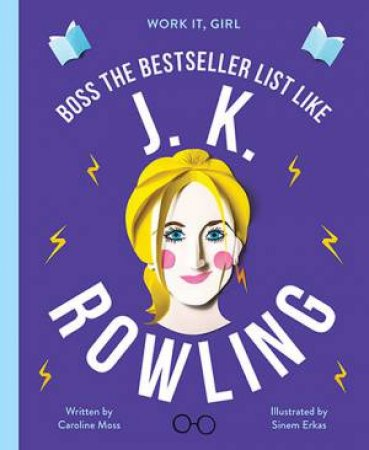 Work it, Girl: J. K. Rowling  by Caroline Moss & Sinem Erkas