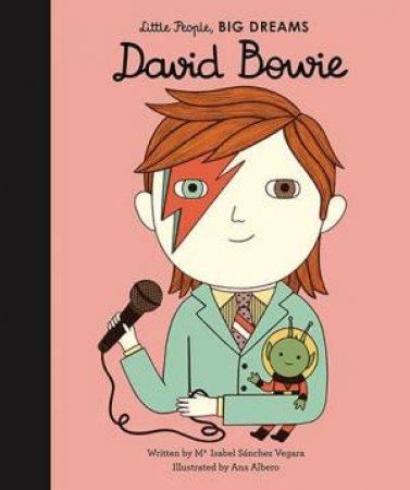 David Bowie (Little People, Big Dreams) by Isabel Sanchez Vegara & Ana Albero