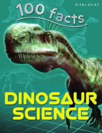 Miles Kelly 100 Facts: Dinosaur Science by Various