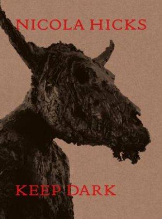 Nicola Hicks: Keep Dark by Magazine Elephant
