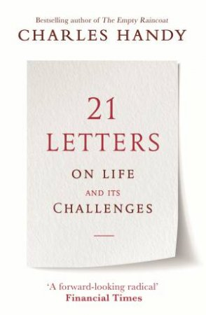 21 Letters On Life And It's Challenges by Charles Handy