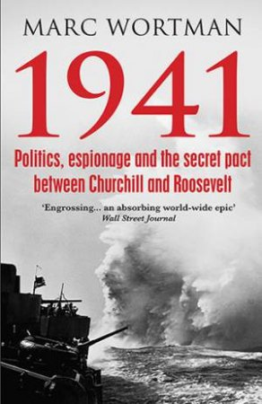 1941: Politics, Espionage And The Secret Pact Between Churchill And Roosevelt