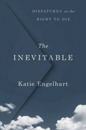 The Inevitable by Katie Engelhart