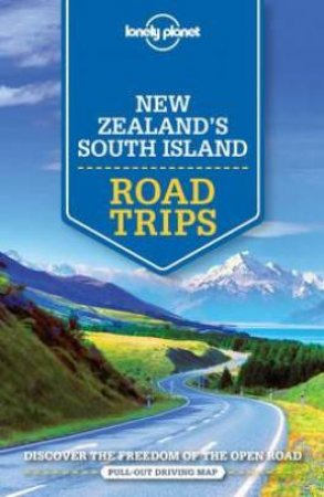 Lonely Planet: New Zealand's South Island Road Trips - 1st Ed