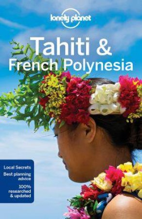 Lonely Planet: Tahiti And French Polynesia - 10th Ed