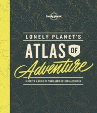 Lonely Planets Atlas Of Adventure