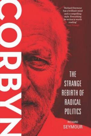 Corbyn: The Strange Rebirth Of Radical Politics by Richard Seymour