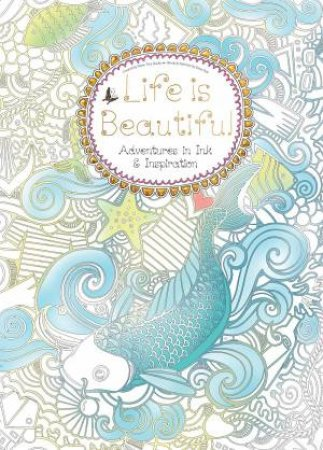 Life Is Beautiful: Adventures In Ink And Inspiration by Daisy Seal