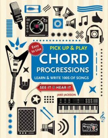 Chord Progressions: Learn & Write 100s Of Songs
