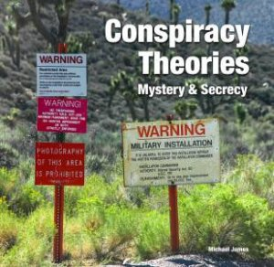 Conspiracy Theories: Mystery & Secrecy by Michael James