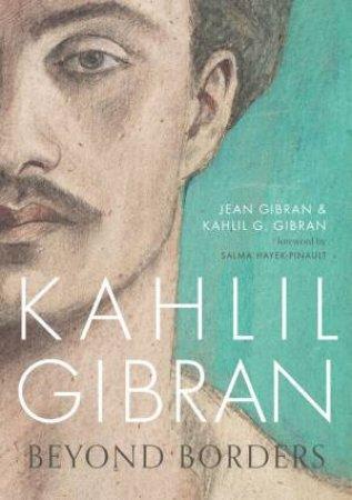 Kahlil Gibran: Beyond Borders by Jean Gibran