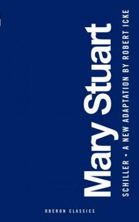 Mary Stuart by Robert Icke & Friedrich Schiller