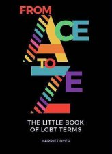 From Ace to Ze The Little Book Of LGBT Terms