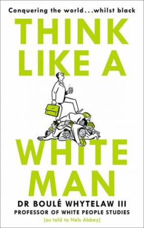 Think Like A White Man by Nels Abbey & Boule Whytelaw III