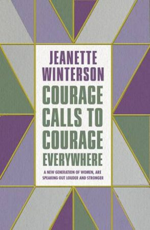 Courage Calls to Courage Everywhere by Jeanette Winterson