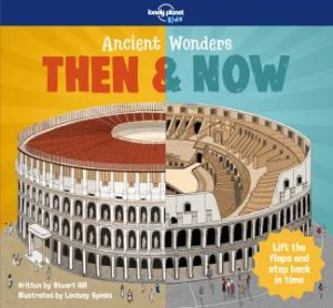 Ancient Wonders - Then & Now by Lonely Planet Kids