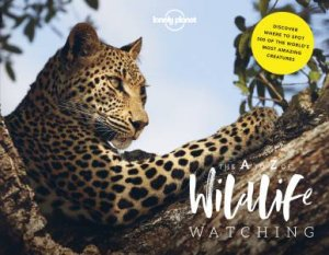Lonely Planet's A-Z Of Wildlife Watching by Lonely Planet