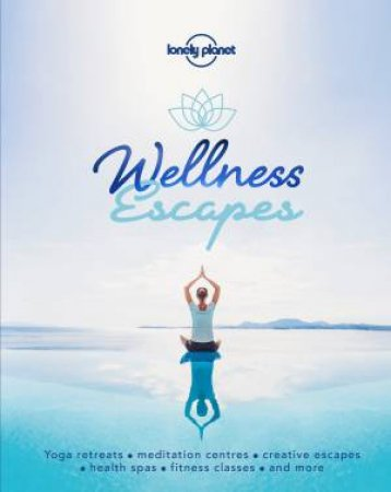 Lonely Planet: Wellness Escapes