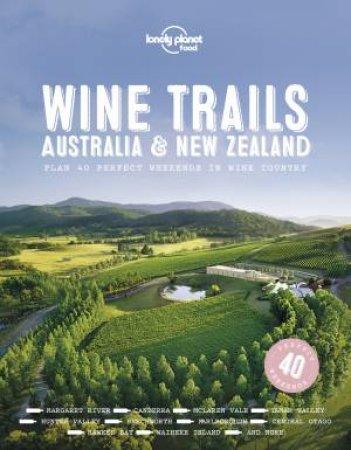 Lonely Planet: Wine Trails - Australia & New Zealand