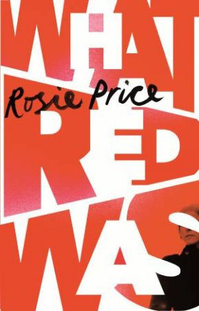 What Red Was by Rosie Price