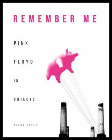 382b5601399c3 Remember Me: Pink Floyd In Objects by Glenn Povey - 9781787391628 - QBD  Books