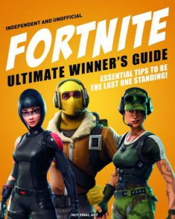 Fortnite Ultimate Winner's Guide by Kevin Pettman