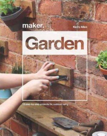 Maker. Garden by Kerry Allen
