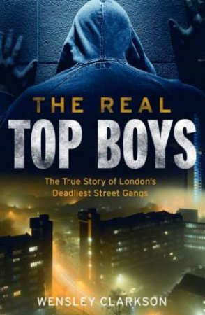 The Real Top Boys by Wensley Clarkson